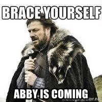 Abby Meme - abby is coming meme brace yourself meme generator