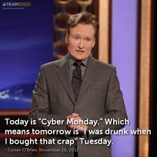 Cyber Monday Meme - joke today is cyber monday which means tomorrow is conan