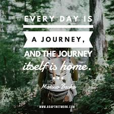 quote journey home every day is a journey and the journey itself is home