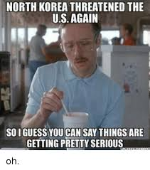 North Korean Memes - north korea threatened the us again soiguess you can say things
