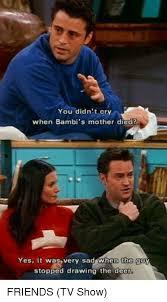 Friends Tv Show Memes - 25 best memes about bambi mother bambi mother memes