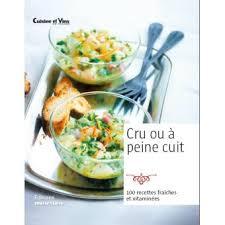 cuisiner cru 70 recettes food cru ou à peine cuit 100 recettes fraîches et vitaminées relié