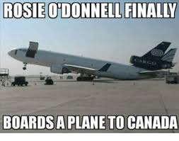 Plane Memes - rosie donnell finally cargo boardsa plane to canada meme on sizzle