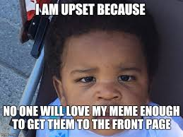 My Meme Maker - upset baby meme generator imgflip