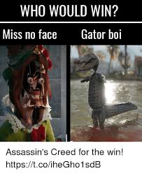 Assassins Creed Memes - who would win miss no face gator boi assassin s creed for the win