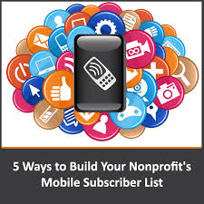 5 Ways To Build Your by Five Ways To Build Your Nonprofit U0027s Mobile Subscriber List