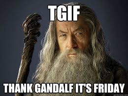 Its Friday Meme Pictures - tgif thank gandalf it s friday tgif quickmeme