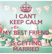 getting married quotes quote best friend getting married quotes about friends getting