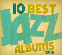 the 10 best of 2016 the 10 best jazz albums of 2016 stereogum