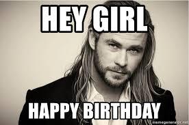 Thor Birthday Meme - hey girl happy birthday chris hemsworth thor meme generator