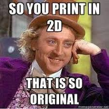 3d Meme - 16 best 3d printing memes images on pinterest printers ps and 3d