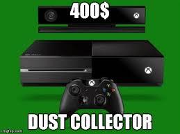 Xbox One Meme - my xbox one so far imgflip