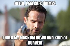 Rick Meme - hello i am rick grimes i hold my magnum down and kind of curved