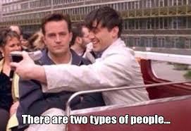 Joey Friends Meme - two types of people