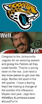 Jaguars Memes - well tr bye congrats to the jacksonville jaguars for an amazing