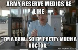 Army Reserve Meme - army reserve medics be like icm a 68w soitm pretty mucha doctor