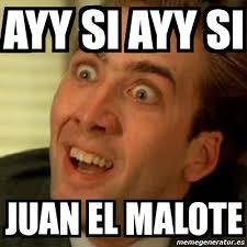 Juan Meme - meme no me digas ayy si ayy si juan el malote 696996