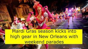 mardi gras gear mardi gras season kicks into high gear in new orleans with weekend