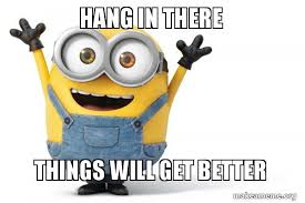 Get Better Meme - hang in there things will get better happy minion make a meme