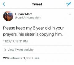 Mom Please Meme - tweet lurkin mom please keep my 6 year old in your prayers his