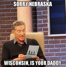 Wisconsin Meme - sorry nebraska wisconsin is your daddy maury povich lie detector
