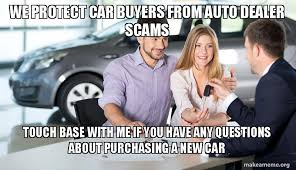New Car Meme - we protect car buyers from auto dealer scams touch base with me if