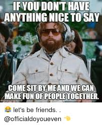 Memes To Make Fun Of Friends - 25 best memes about lets be friends lets be friends memes