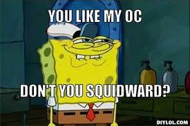 Spongebob Meme Creator - image spongebob meme generator you like my oc don t you