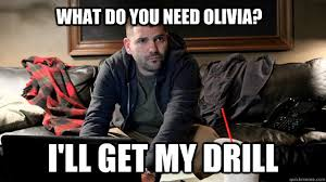 Olivia Meme - what do you need olivia i ll get my drill scandal quickmeme