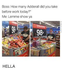 Hella Funny Memes - boss how many adderall did you take before work today me lemme