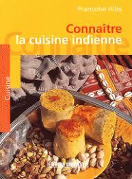la cuisine indienne connaître la cuisine indienne françoise alby félix alby