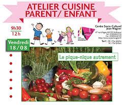 cours cuisine parent enfant vendredi 18 août atelier cuisine parents enfants csc jean