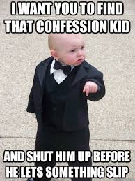Confession Kid Meme - baby godfather heard about confession kid rebrn com
