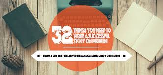 32 things you need to write a successful story on medium