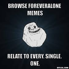 Single Meme - what are some of the funniest forever single memes quora