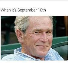 Bush Memes - bush did 9 10 bush did 9 11 know your meme