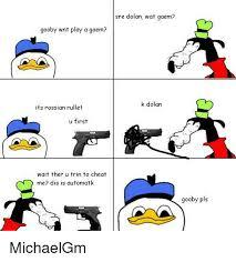 Gooby Meme - gooby wnt play a gaem its rossian rullet u first wait ther u trin
