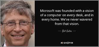 A Computer On Every Desk And In Every Home Bill Gates Quote Microsoft Was Founded With A Vision Of A