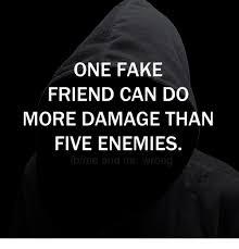 Fake Friend Meme - one fake friend can do more damage than five enemies fake meme on