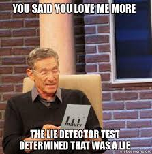 You Love Me Meme - you said you love me more the lie detector test determined that was