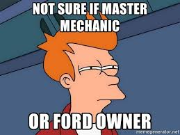 Ford Owner Memes - not sure if master mechanic or ford owner futurama fry meme