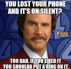 Lost Phone Meme - you lost your phone and it s on silent too bad if you liked it you