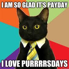 Payday Meme - i am so glad it s payday cat meme cat planet cat planet