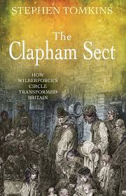 the clapham sect how wilberforce u0027s circle transformed britain