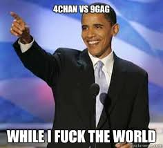 Fuck The World Memes - 4chan vs 9gag while i fuck the world obama plotting quickmeme