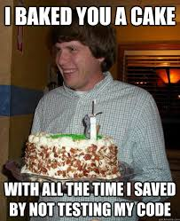 Baking Meme - i baked you a cake with all the time i saved by not testing my
