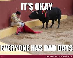 Bad Day Meme - you know you are having a bad day when the bull starts talking by