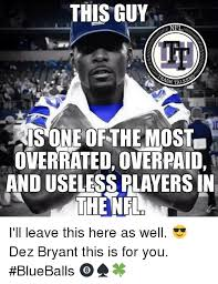 Dez Bryant Memes - this guy nfl isone of the most overrated overpaid and useless