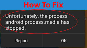 unfortunately the process android process media has stopped how to fix unfortunately the process android process media has