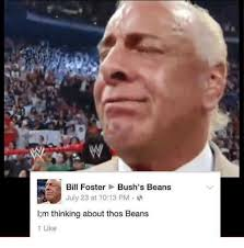 Beans Meme - bill foster bush s beans july 23 at 1013 pm lm thinking about thos